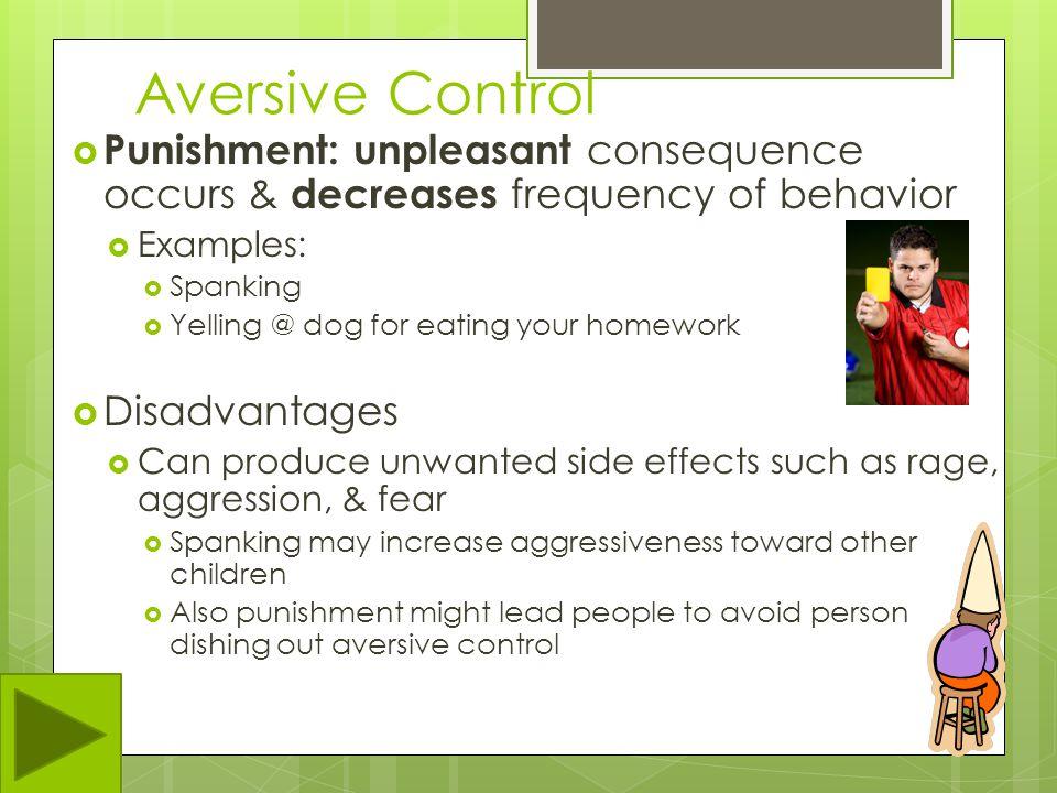 Aversive Control  Aversive control: using unpleasant stimuli to influence behavior  Negative Reinforcers: removes unpleasant stimuli & increases fre