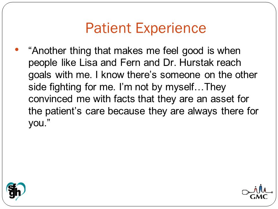 """Patient Experience """"Another thing that makes me feel good is when people like Lisa and Fern and Dr. Hurstak reach goals with me. I know there's someon"""