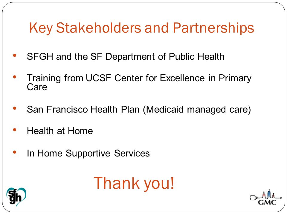 Key Stakeholders and Partnerships SFGH and the SF Department of Public Health Training from UCSF Center for Excellence in Primary Care San Francisco H