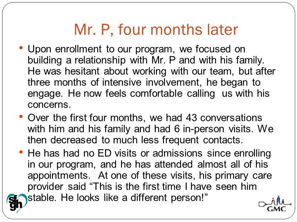 Mr. P, four months later Upon enrollment to our program, we focused on building a relationship with Mr. P and with his family. He was hesitant about w