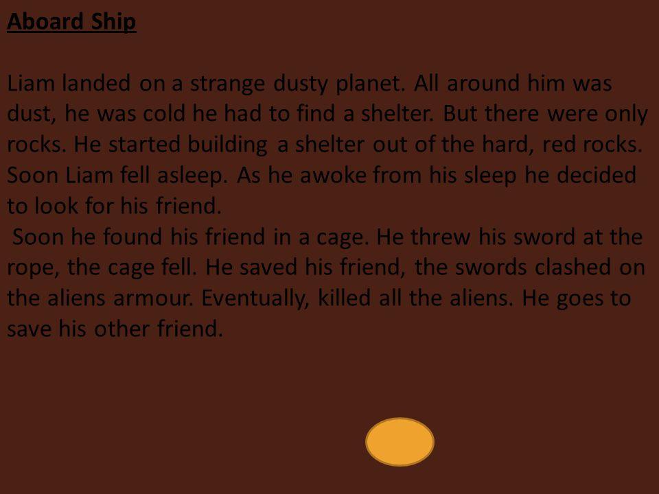 Aboard Ship Liam landed on a strange dusty planet.