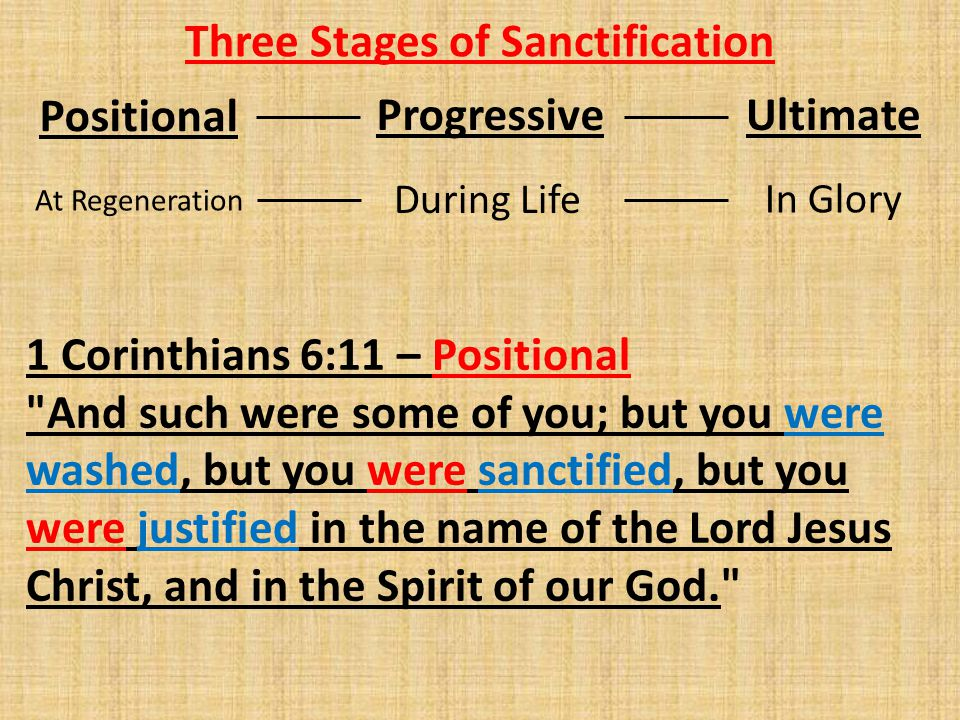 Three Stages of Sanctification Positional 1 Corinthians 6:11 – Positional