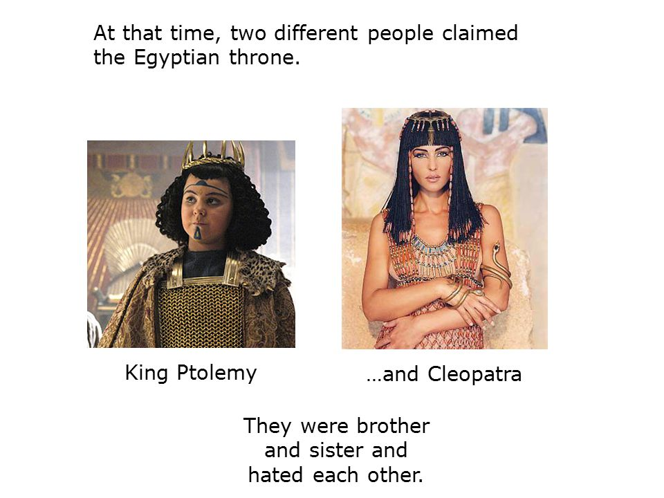King Ptolemy At that time, two different people claimed the Egyptian throne.