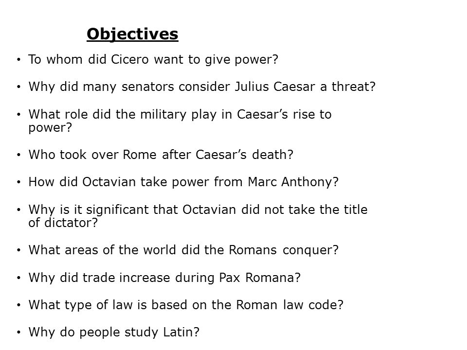 Objectives To whom did Cicero want to give power.