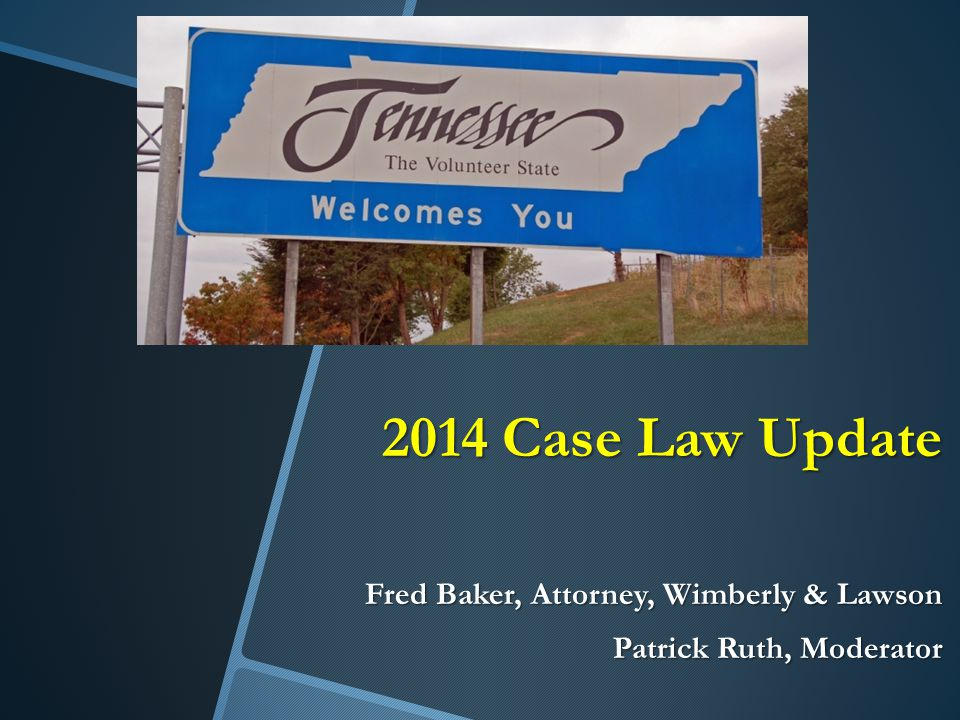 2014 Case Law Update Fred Baker, Attorney, Wimberly & Lawson Patrick Ruth, Moderator