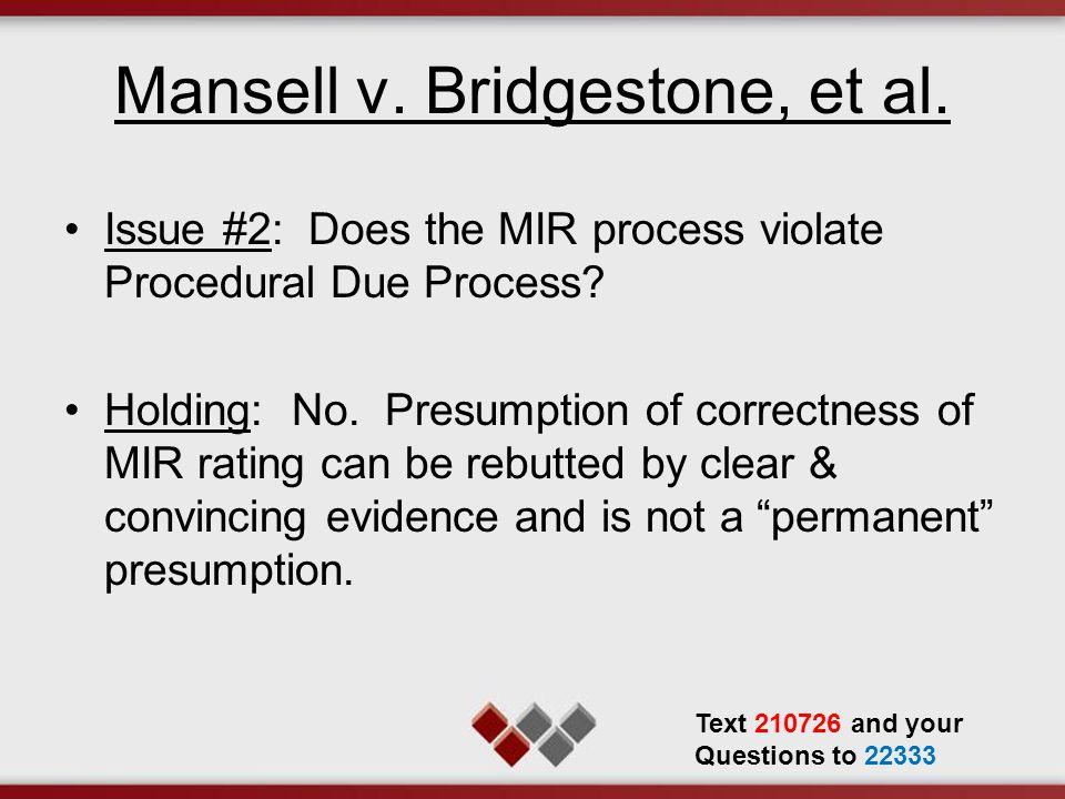 Mansell v. Bridgestone, et al. Issue #2: Does the MIR process violate Procedural Due Process? Holding: No. Presumption of correctness of MIR rating ca