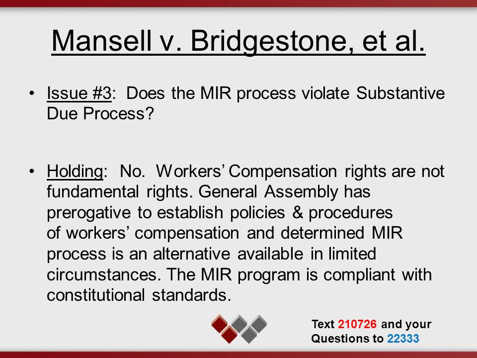 Mansell v. Bridgestone, et al. Issue #3: Does the MIR process violate Substantive Due Process? Holding: No. Workers' Compensation rights are not funda