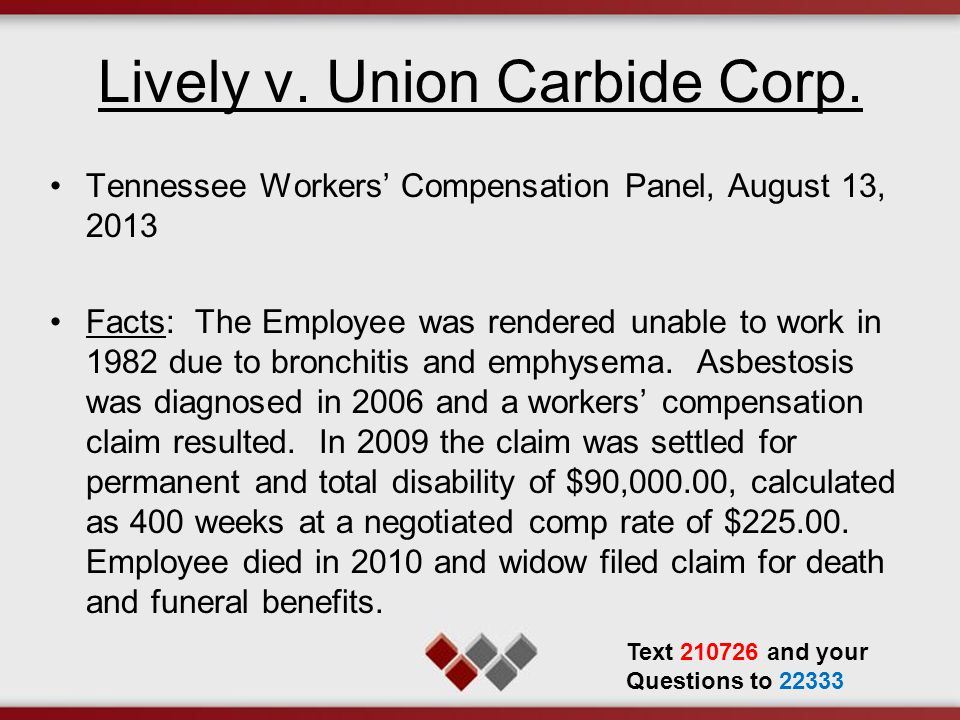 Lively v. Union Carbide Corp. Tennessee Workers' Compensation Panel, August 13, 2013 Facts: The Employee was rendered unable to work in 1982 due to br