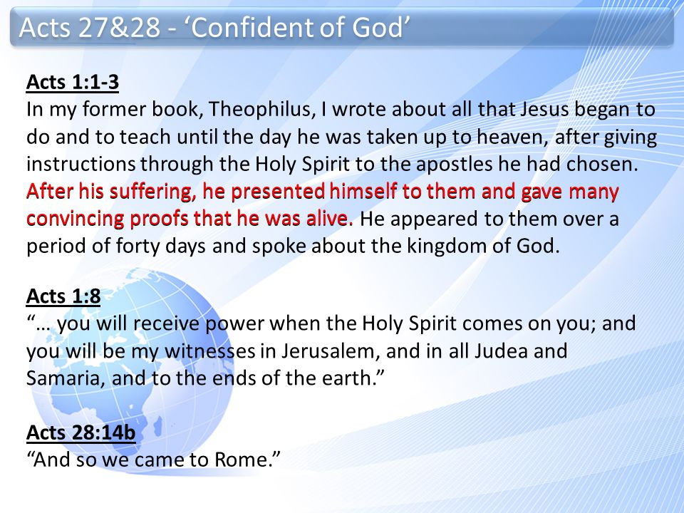 Acts 27&28 - 'Confident of God' Acts 1:1-3 In my former book, Theophilus, I wrote about all that Jesus began to do and to teach until the day he was t