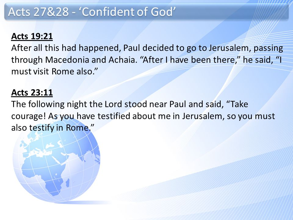"""Acts 27&28 - 'Confident of God' Acts 23:11 The following night the Lord stood near Paul and said, """"Take courage! As you have testified about me in Jer"""