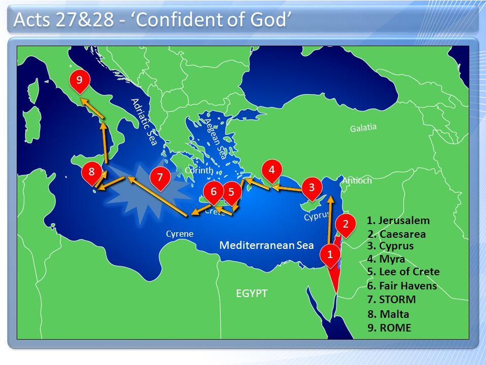 Crete 1. Jerusalem 2 2. Caesarea 3 Antioch 4 3. Cyprus 4. Myra 5. Lee of Crete 56 6. Fair Havens 789 EGYPT 7. STORM 8. Malta 9. ROME Galatia Mediterra