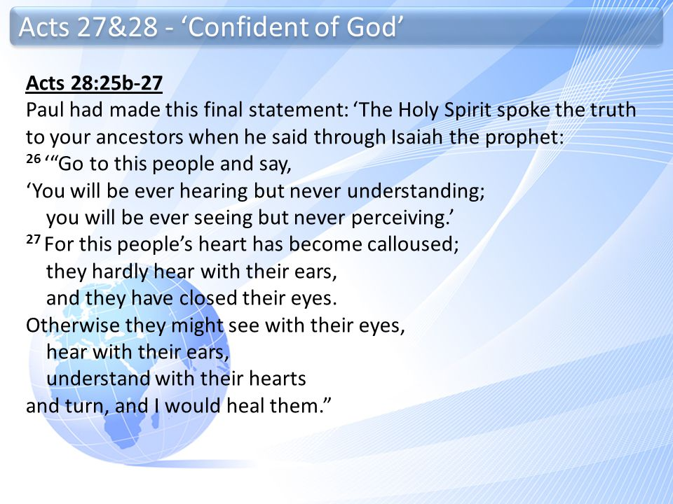 Acts 27&28 - 'Confident of God' Acts 28:25b-27 Paul had made this final statement: 'The Holy Spirit spoke the truth to your ancestors when he said thr