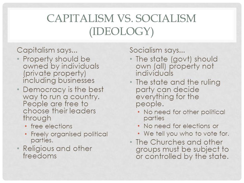 CAPITALISM VS.SOCIALISM (IDEOLOGY) Capitalism says...