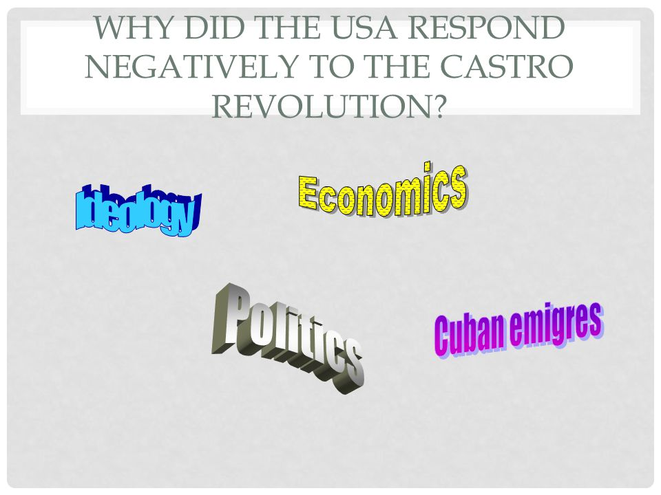 WHY DID THE USA RESPOND NEGATIVELY TO THE CASTRO REVOLUTION?