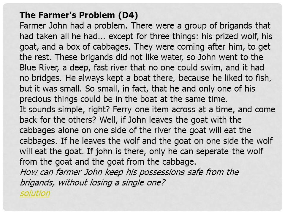 The Farmer s Problem (D4) Farmer John had a problem.