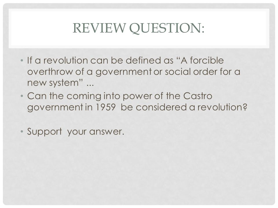 REVIEW QUESTION: If a revolution can be defined as A forcible overthrow of a government or social order for a new system ...