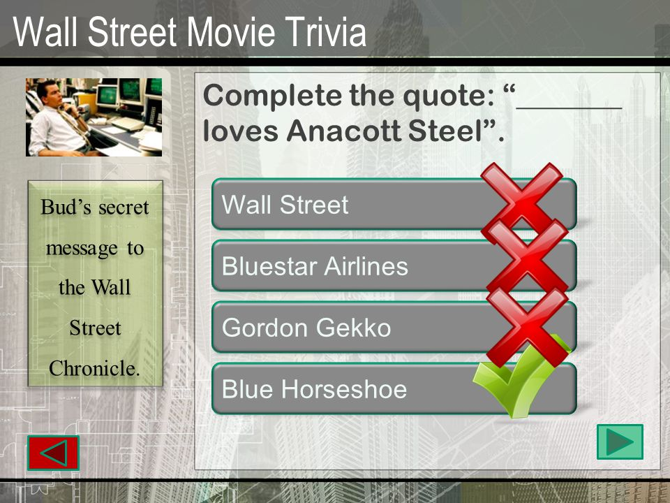 Wall Street Movie Trivia Gekko quotes: The most valuable commodity I know of is _______. Stocks Insiders Information Money And he doesn't care where or how you get it!