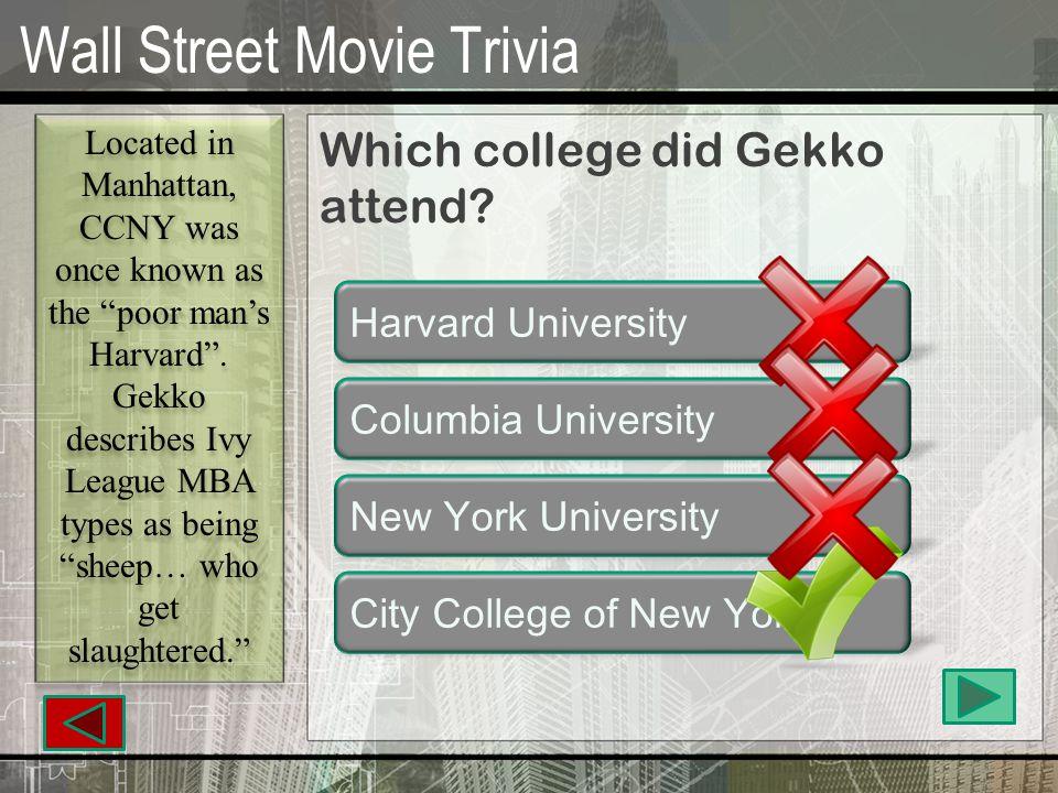 Wall Street Movie Trivia Which college did Gekko attend.