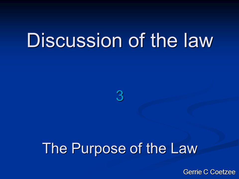 Discussion of the law 3 The Purpose of the Law Gerrie C Coetzee