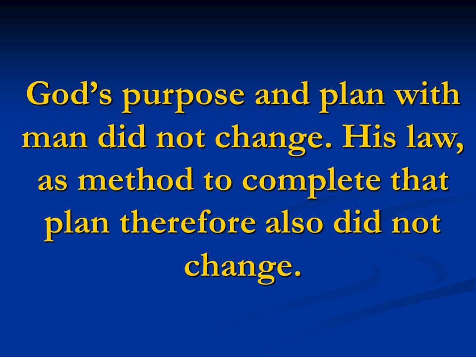 God's purpose and plan with man did not change.