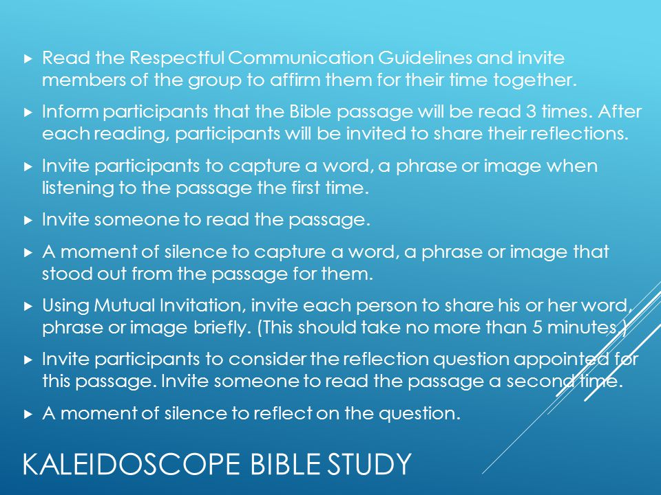 KALEIDOSCOPE BIBLE STUDY  Read the Respectful Communication Guidelines and invite members of the group to affirm them for their time together.