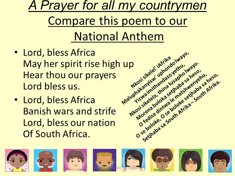 A Prayer for all my countrymen Compare this poem to our National Anthem Lord, bless Africa May her spirit rise high up Hear thou our prayers Lord bles