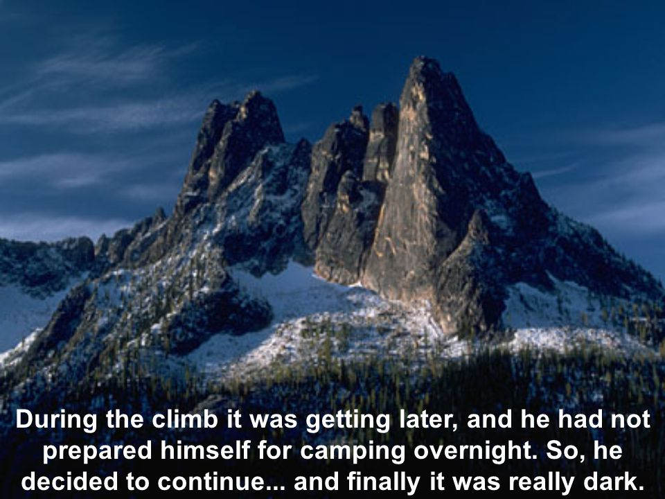During the climb it was getting later, and he had not prepared himself for camping overnight.