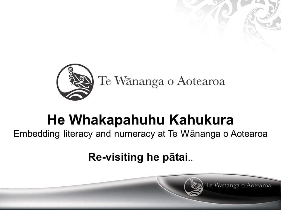 He Whakapahuhu Kahukura Embedding literacy and numeracy at Te Wānanga o Aotearoa Re-visiting he pātai..