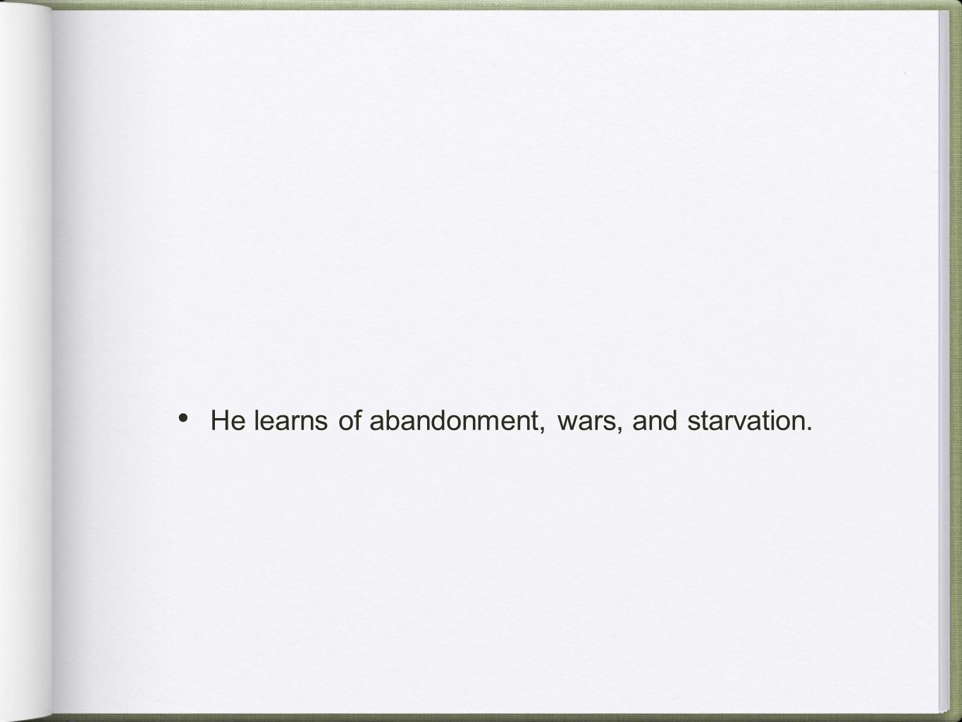 He learns of abandonment, wars, and starvation.