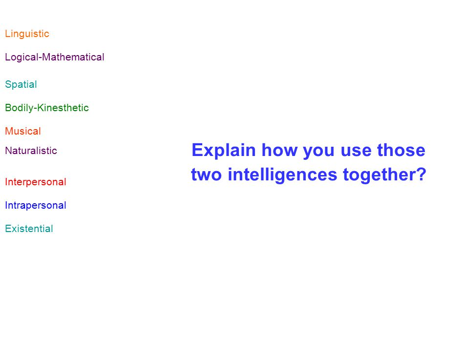 Explain how you use those two intelligences together.
