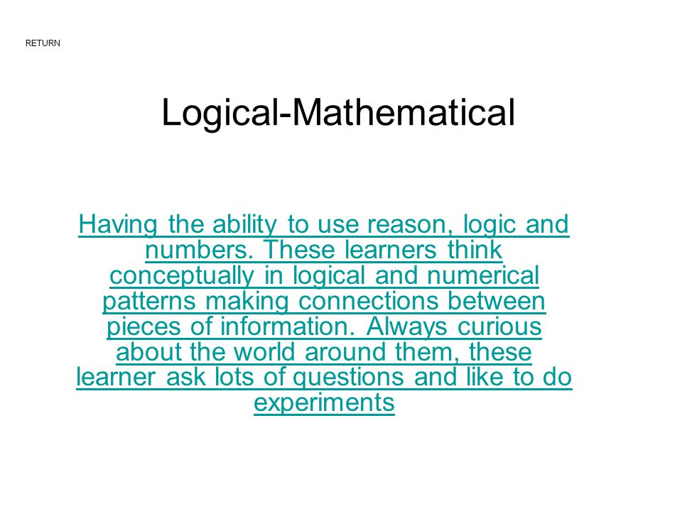 Logical-Mathematical Having the ability to use reason, logic and numbers.