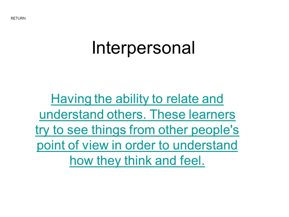 Interpersonal Having the ability to relate and understand others.