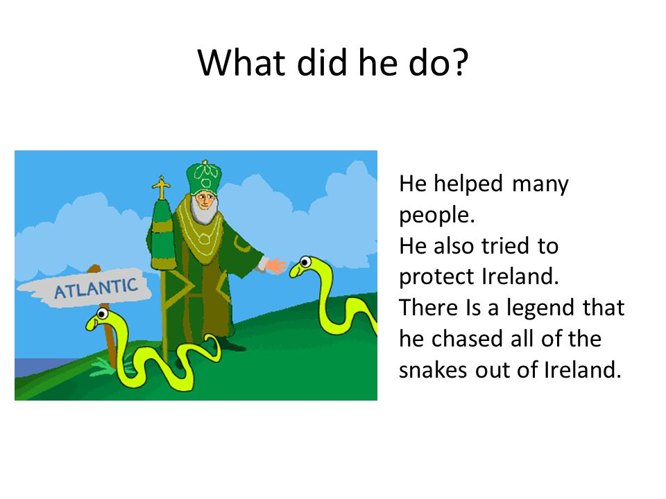 What did he do. He helped many people. He also tried to protect Ireland.