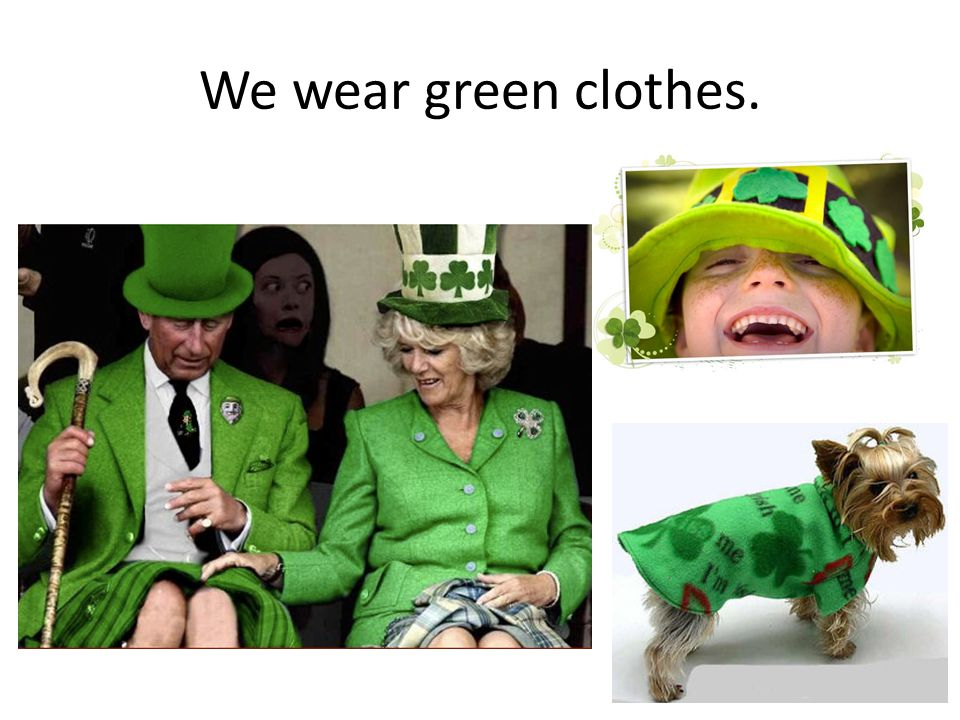 We wear green clothes.