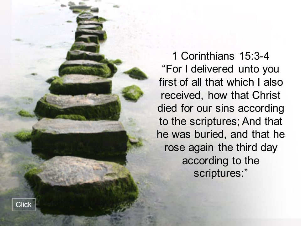 """1 Corinthians 15:3-4 """"For I delivered unto you first of all that which I also received, how that Christ died for our sins according to the scriptures;"""