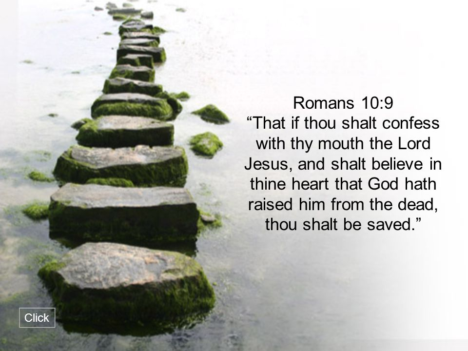 """Romans 10:9 """"That if thou shalt confess with thy mouth the Lord Jesus, and shalt believe in thine heart that God hath raised him from the dead, thou s"""