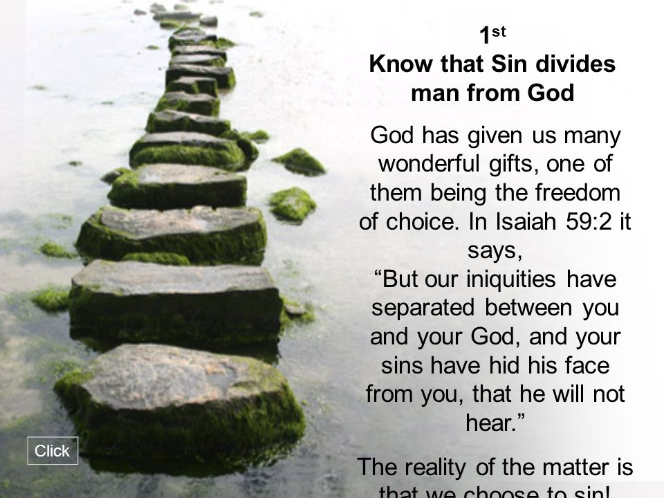 """God has given us many wonderful gifts, one of them being the freedom of choice. In Isaiah 59:2 it says, """"But our iniquities have separated between you"""