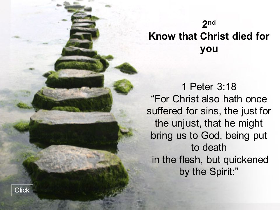 """2 nd Know that Christ died for you 1 Peter 3:18 """"For Christ also hath once suffered for sins, the just for the unjust, that he might bring us to God,"""