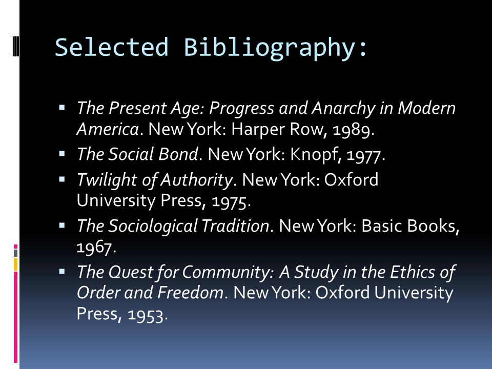 Selected Bibliography:  The Present Age: Progress and Anarchy in Modern America.