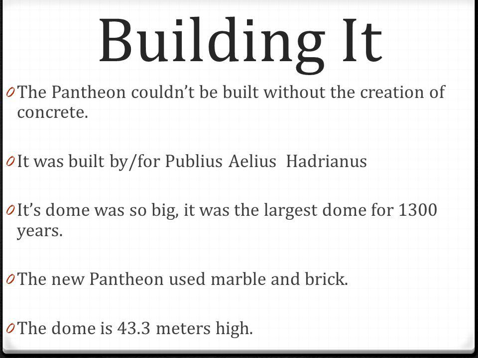 Building It 0T0T he Pantheon couldn't be built without the creation of concrete.