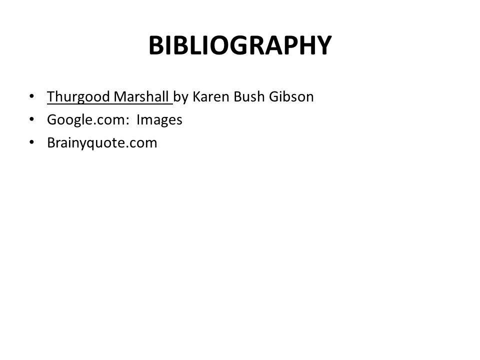 BIBLIOGRAPHY Thurgood Marshall by Karen Bush Gibson Google.com: Images Brainyquote.com