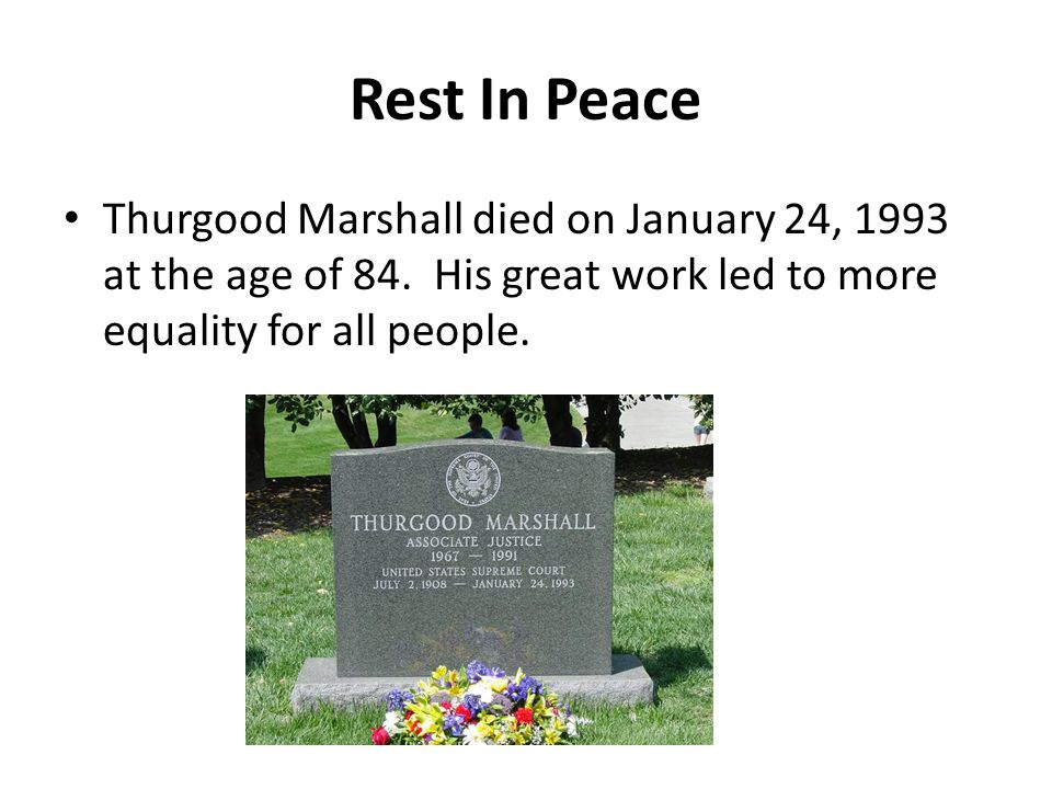 Rest In Peace Thurgood Marshall died on January 24, 1993 at the age of 84. His great work led to more equality for all people.