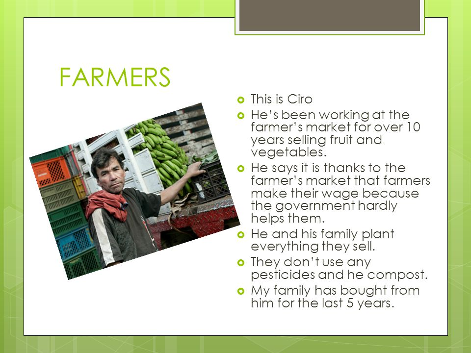 FARMERS  This is Ciro  He's been working at the farmer's market for over 10 years selling fruit and vegetables.