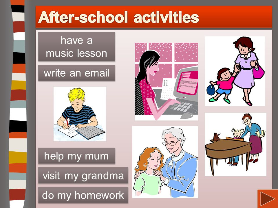 visit my grandma do my homework write an email help my mum have a music lesson have a music lesson