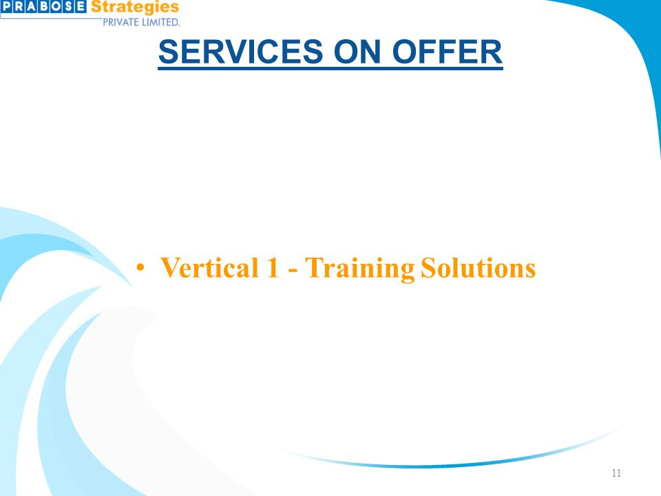 SERVICES ON OFFER Vertical 1 - Training Solutions 11