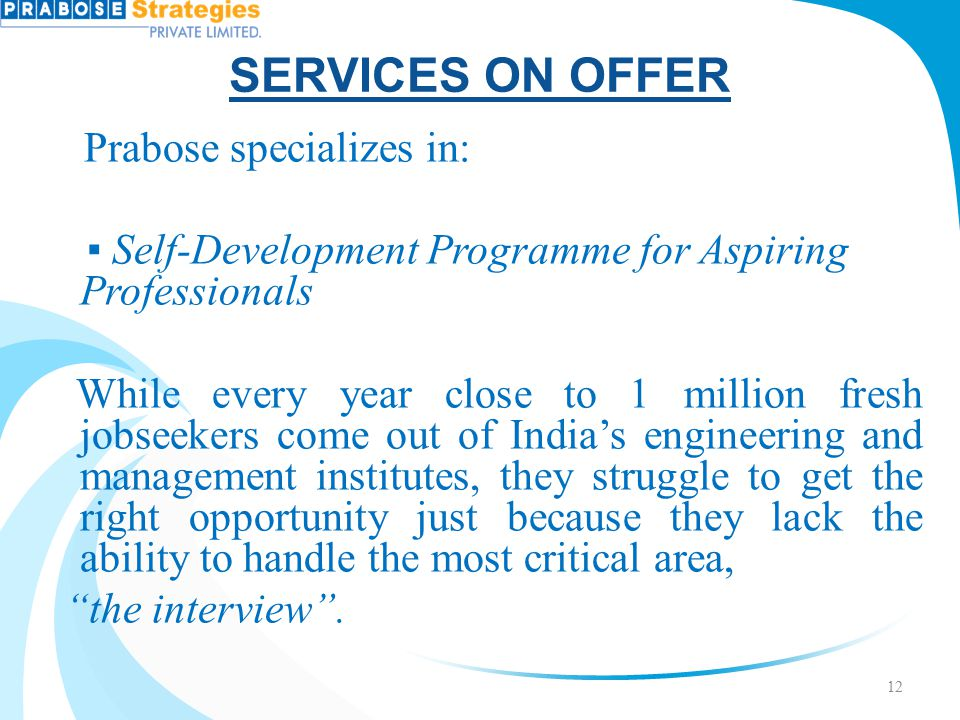 SERVICES ON OFFER Prabose specializes in: ▪ Self-Development Programme for Aspiring Professionals While every year close to 1 million fresh jobseekers