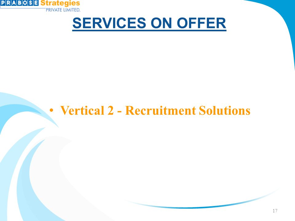 SERVICES ON OFFER Vertical 2 - Recruitment Solutions 17