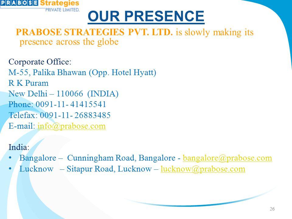 OUR PRESENCE PRABOSE STRATEGIES PVT. LTD. is slowly making its presence across the globe Corporate Office: M-55, Palika Bhawan (Opp. Hotel Hyatt) R K