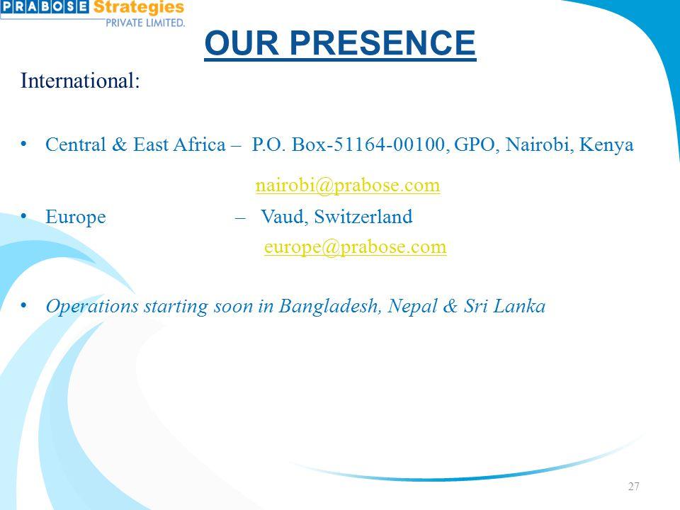 OUR PRESENCE International: Central & East Africa – P.O. Box-51164-00100, GPO, Nairobi, Kenya nairobi@prabose.com Europe – Vaud, Switzerland europe@pr
