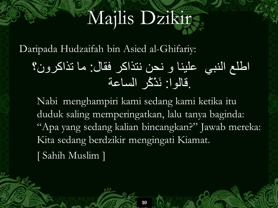 10 Majlis Dzikir Daripada Hudzaifah bin Asied al-Ghifariy: اطلع النبي علينا و نحن نتذاكر فقال : ما تذاكرون؟ قالوا : نَذْكُر الساعة. Nabi menghampiri k